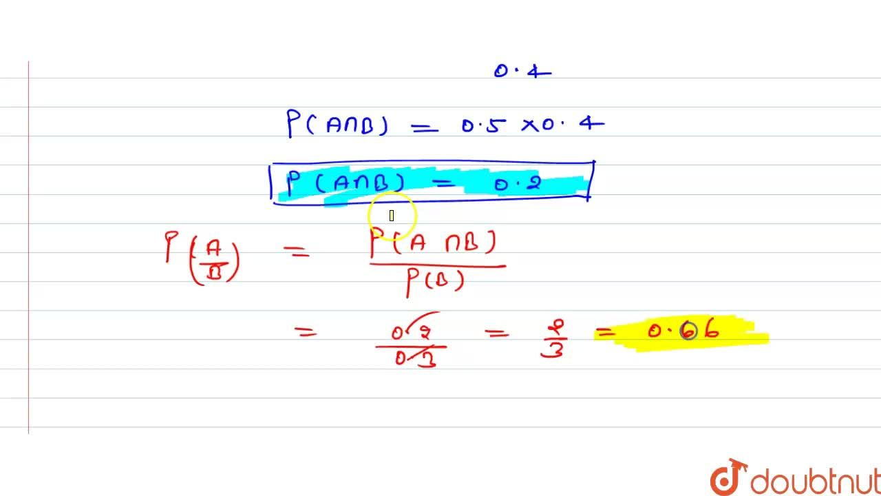 Solution for यदि P(A)=0.4, P(B)=0.3 और P(B,A)=0.5, तो P(A