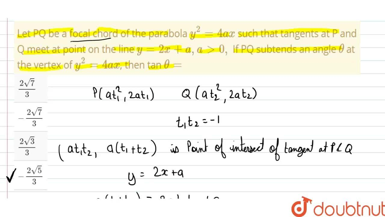 Solution for Let PQ be a focal chord of the parabola y^(2)=4ax