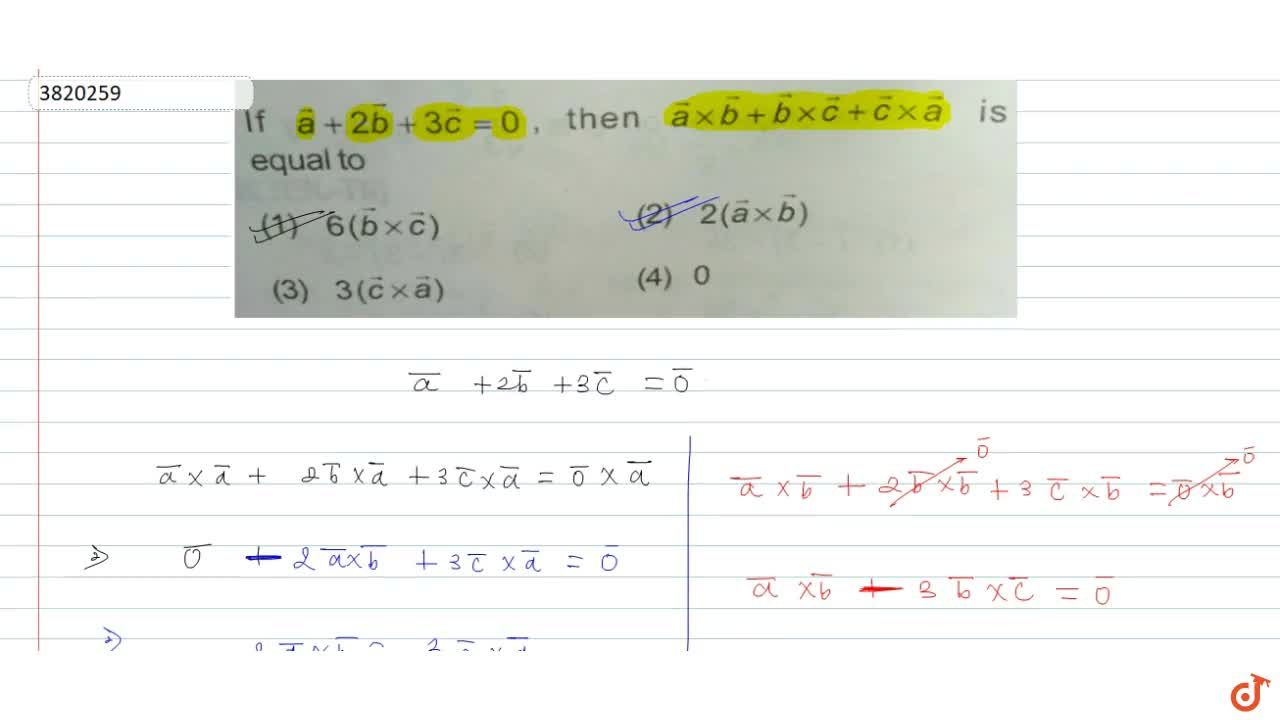 Solution for If a + 2b + 3c= 0, then axxb + bxxc+c xxa is e