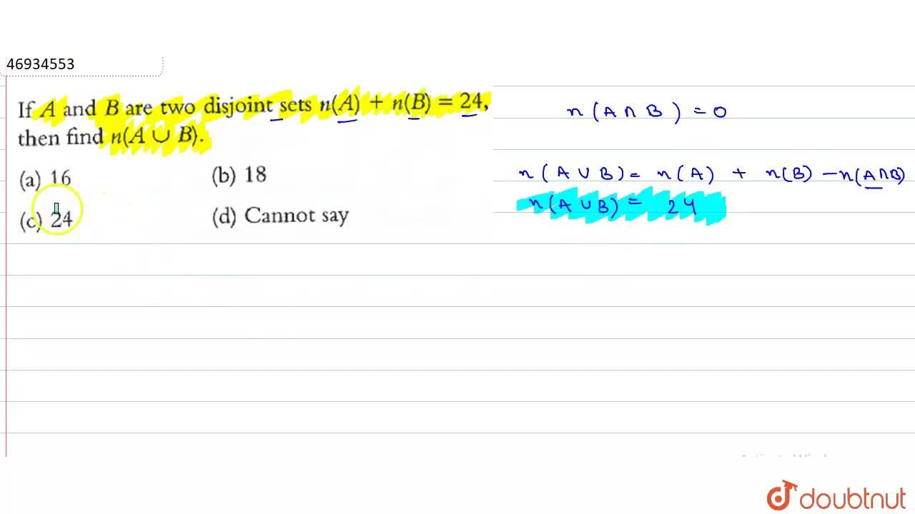 Solution for If A and B are two disjoint sets n(A)+n(B)=24 th