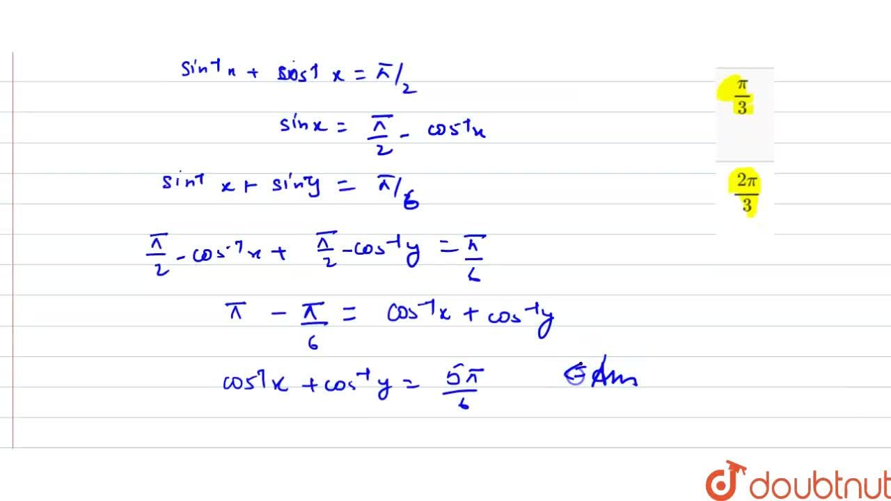 Solution for यदि sin^(-1)x+sin^(-1)y=(pi),(6) तो   cos^(-1)x