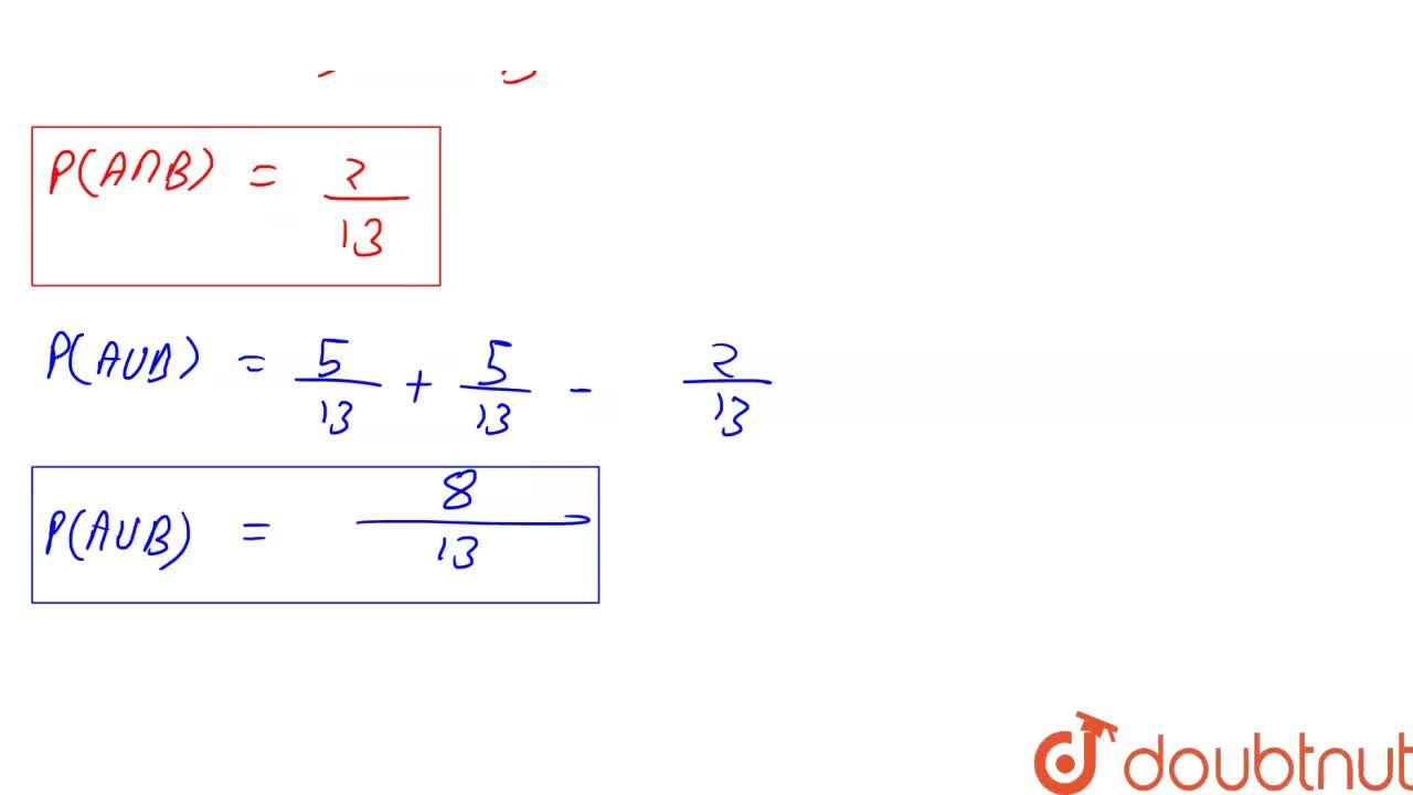 Solution for P(A cup B) ज्ञात कीजिये यदि 2P(A) = P(B) = 5,13