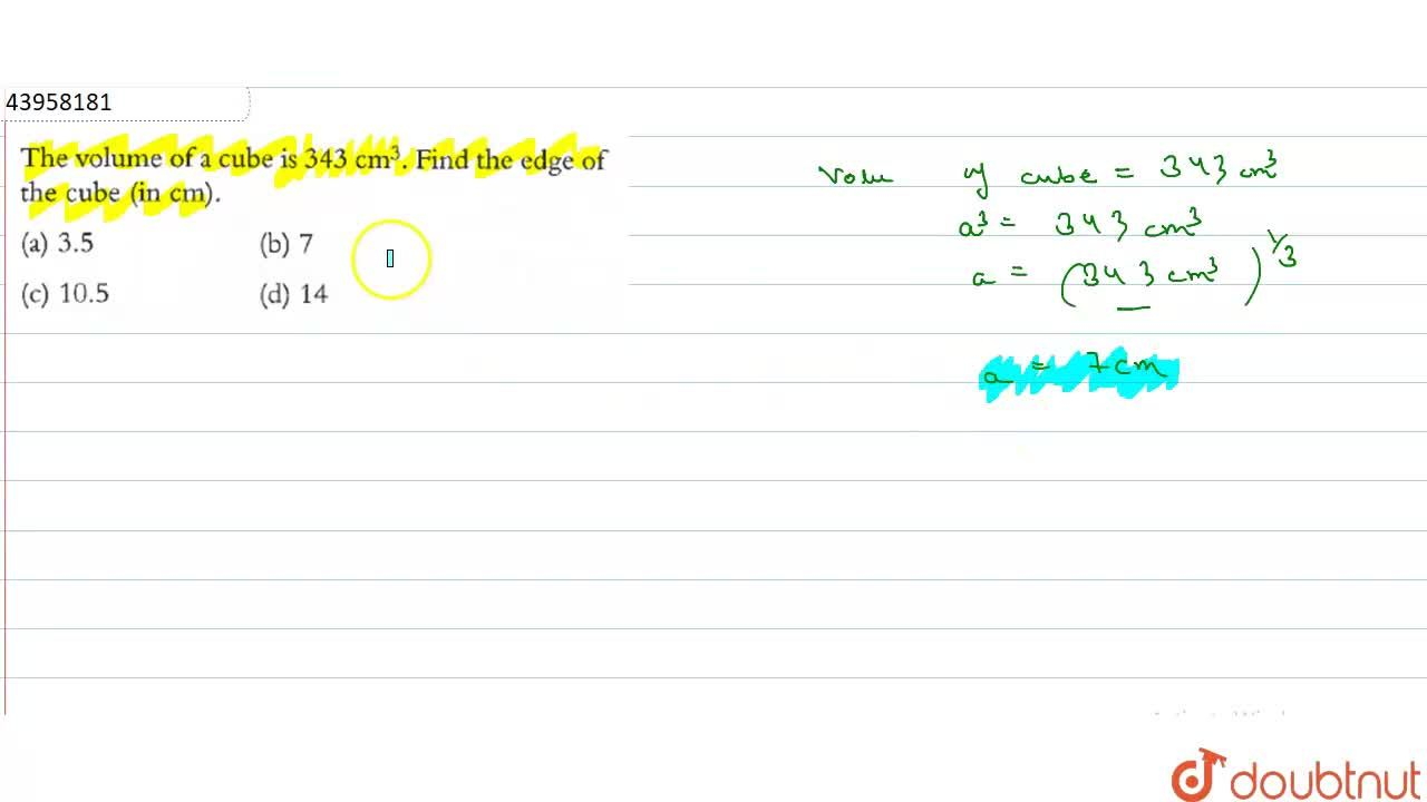 Solution for The volume of a cube in 343cm^(3). Find the edge