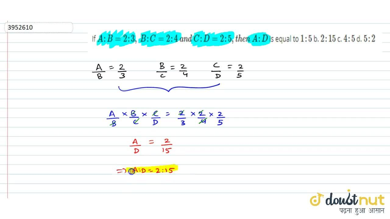 Solution for If   A : B=2:3,\ B : C=2:4\ a n d\ C : D=2:5, t h