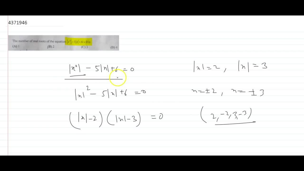 The number of real roots of the equation |x^2|– 5|x|+6 = 0 is