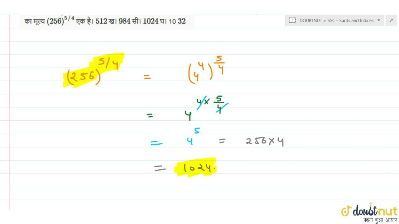 Solution for The value of (256)^(5,,4) is a. 512 b. 984 c