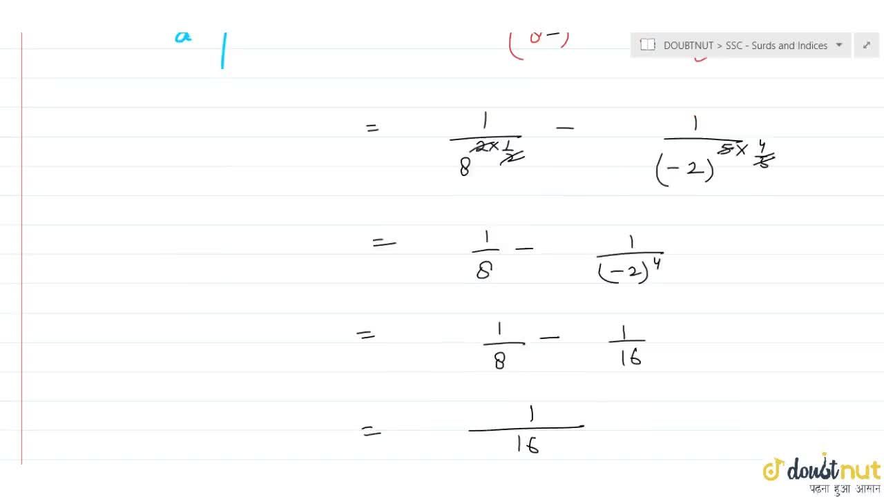 Solution for (64)^(-1,2)-(-32)^(-4,5)=?  1,8 b. 3,8 c. 1