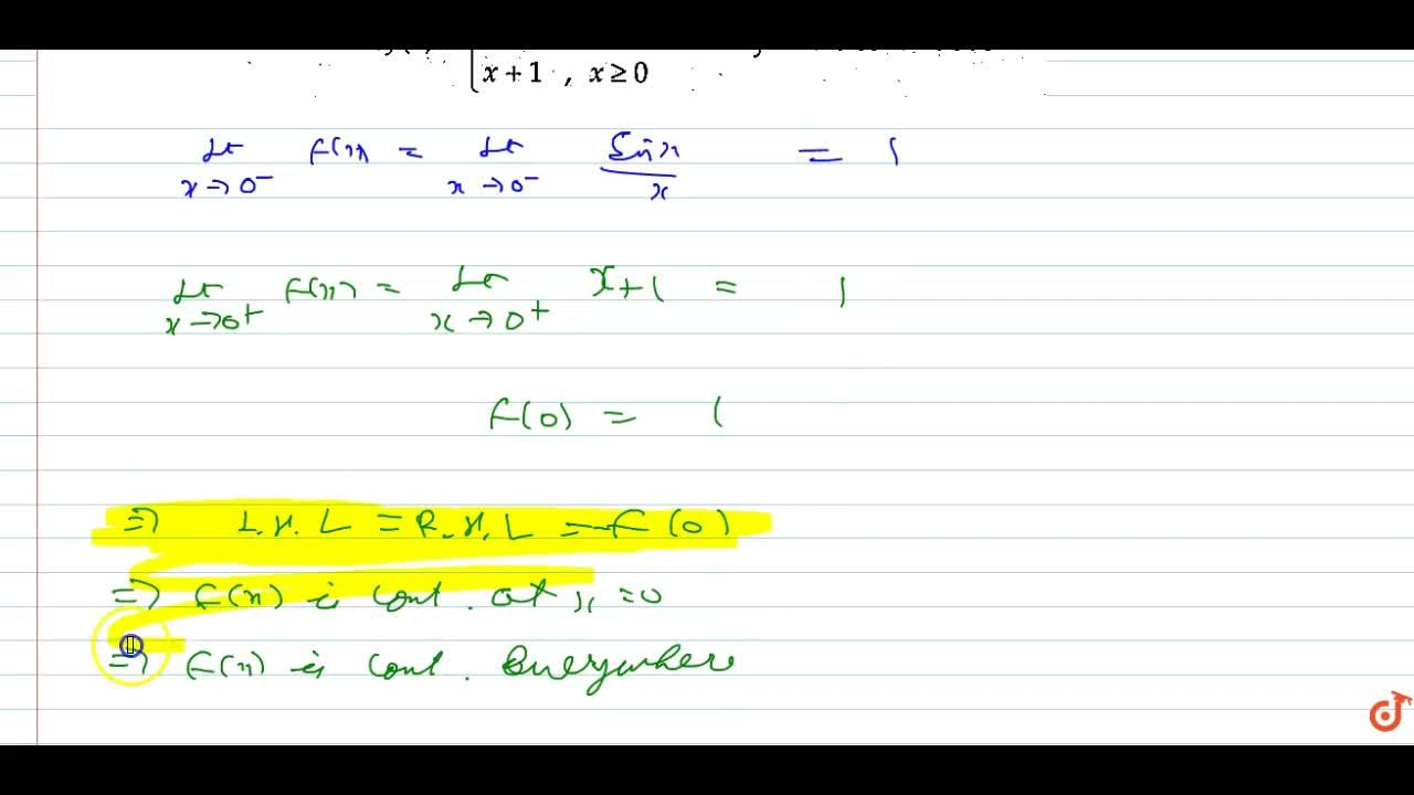Prove that the function  f(x)={(sinx),x,x<0x+1,xgeq0 is   everywhere continuous.