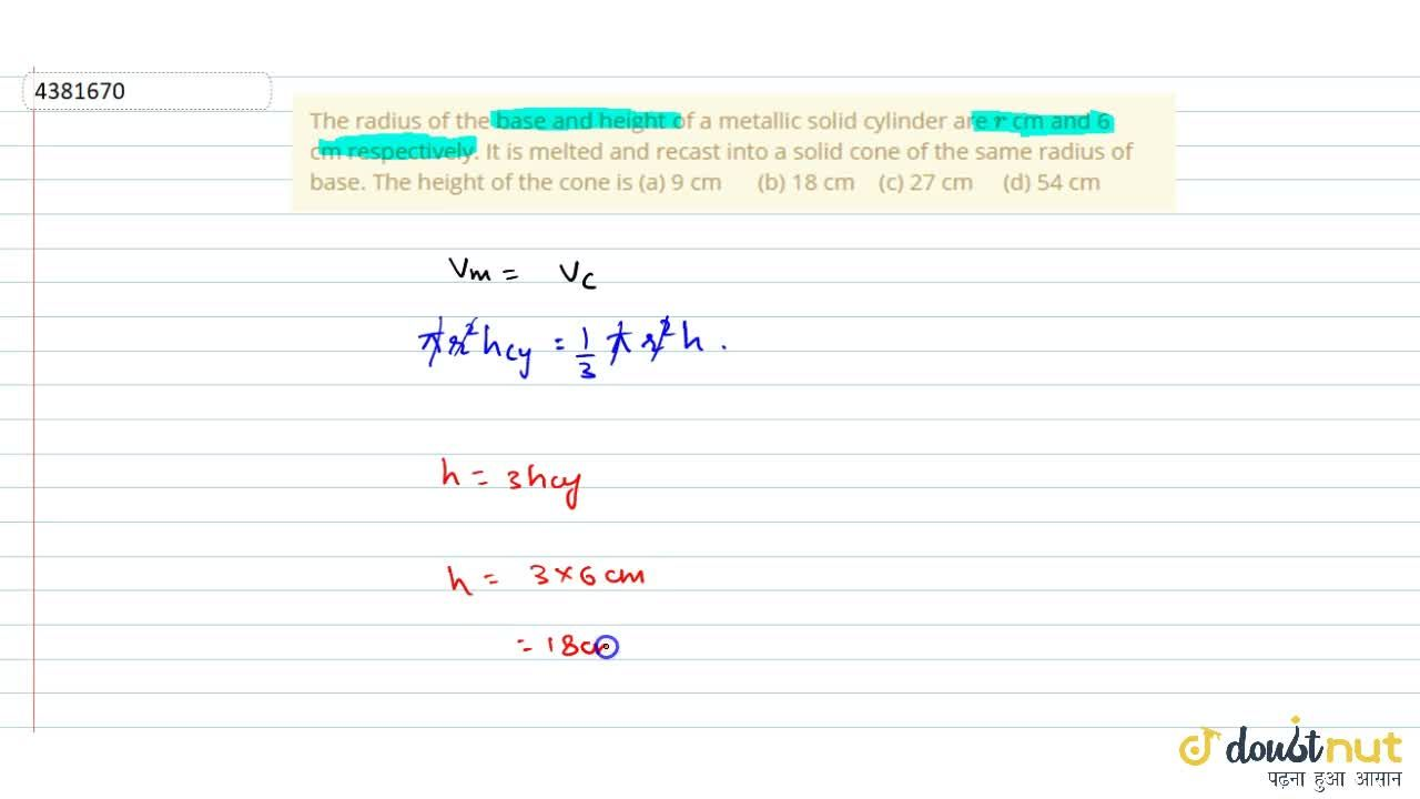 Solution for The radius of   the base and height of a metallic