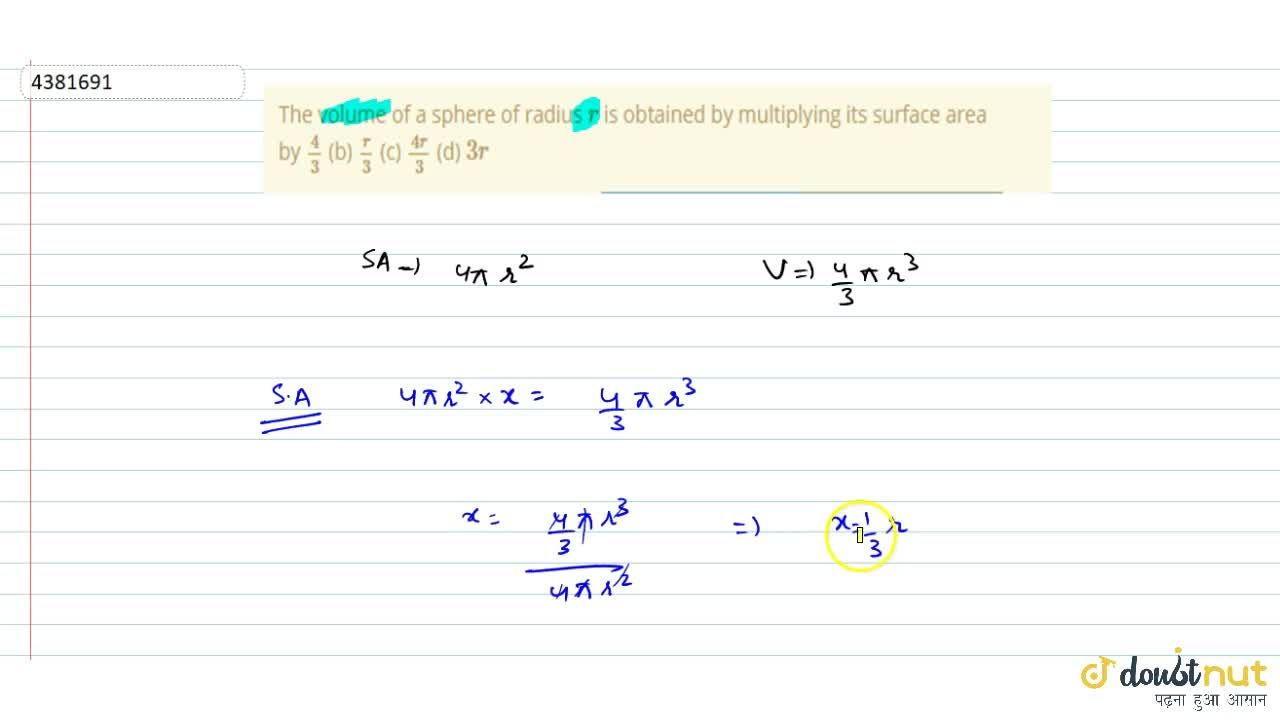Solution for The volume of   a sphere of radius r is obtaine