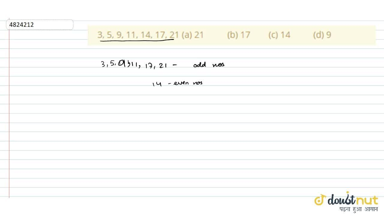 Solution for 3, 5, 9,   11, 14, 17, 21 (a) 21 (b) 17