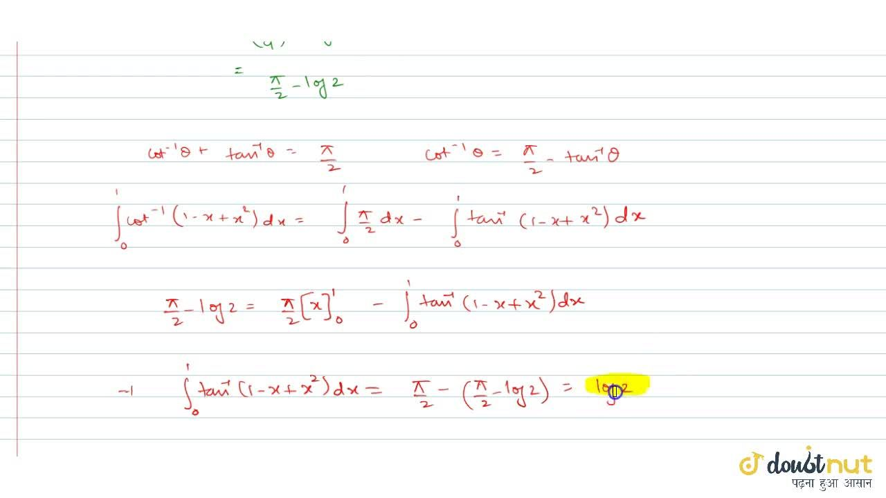 Solution for If 2int_0^1 tan^(-1)x dx= int_0^1 cot^(-1)(1-x+x^