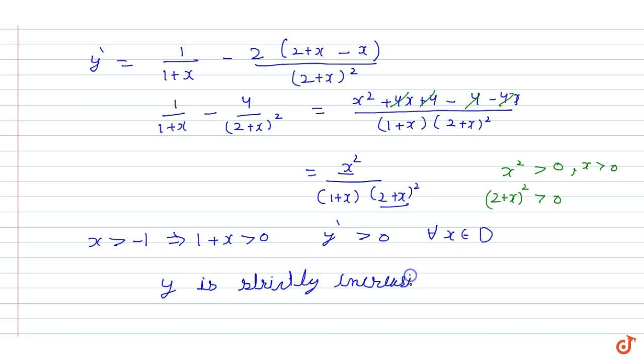 Show that y=log(1+x)-(2x),(2+x), x >-1, is an increasing function of x throughout its  domain.