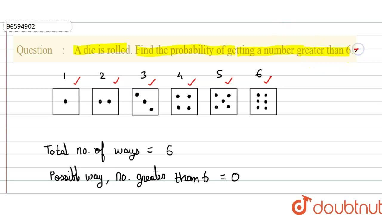 Solution for A die is rolled. Find the probability of getting a