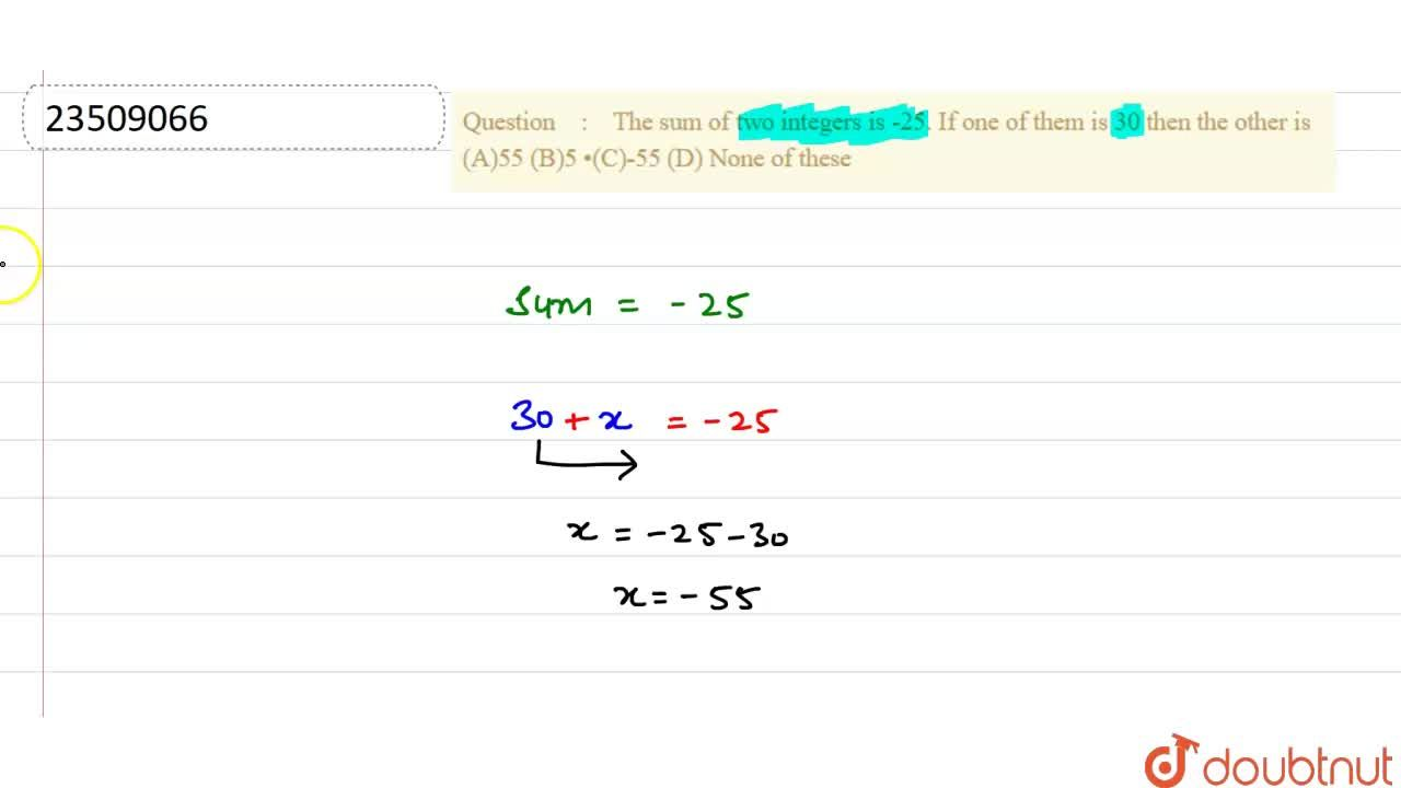Solution for The sum of two integers is -25. If one of them is