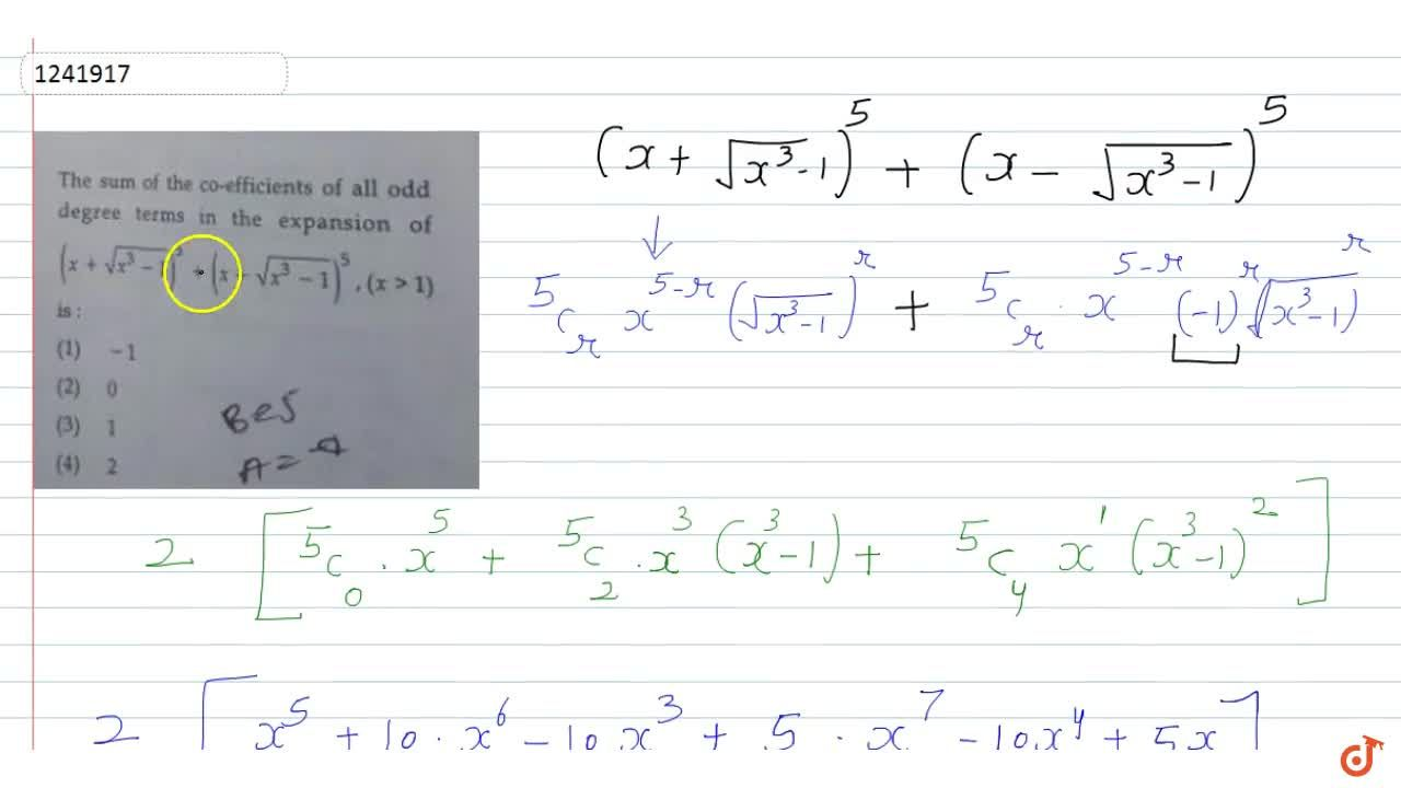 The sum of the co-efficients of all odd degree terms in the expansion of (x+sqrt(x^3-1))^5+(x-(sqrt(x^3-1))^5, (x gt 1)