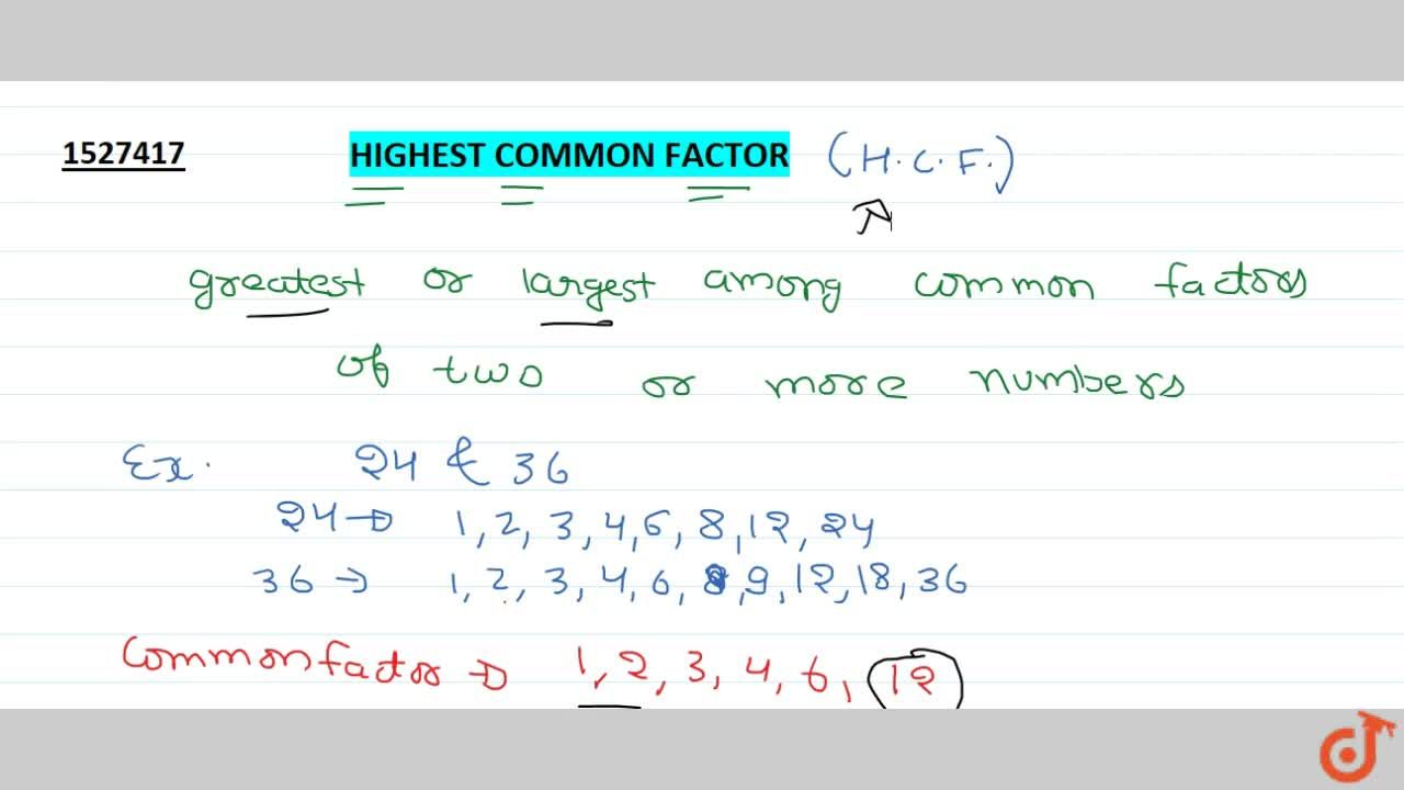 HIGHEST COMMON FACTORS (H.C.F) The highest common factor (H.C.F) of two or more numbers of the greatest or the largest among common factors.