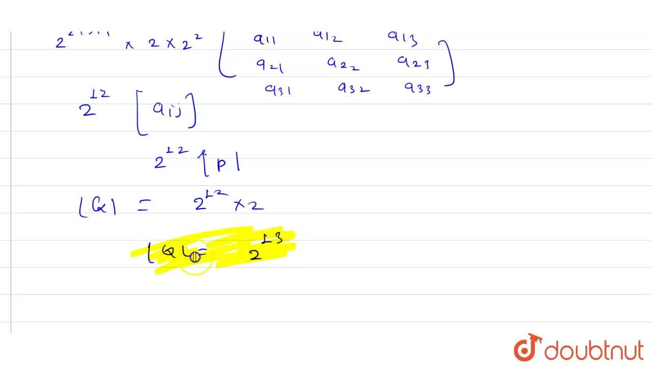 """Solution for Let P=[a]""""be a """"3xx3 matrix and let Q=[b]=2^(i+"""
