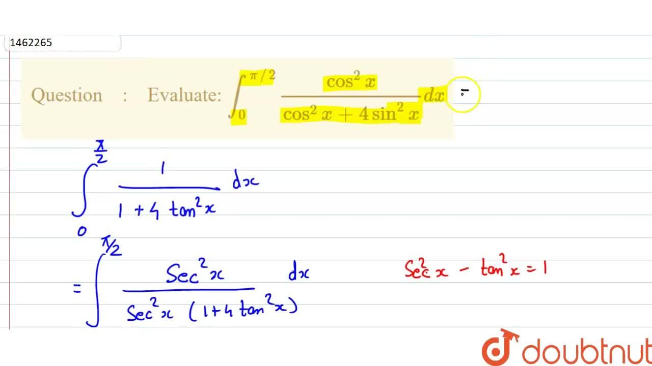 Solution for Evaluate: int_0^(pi,,2)(cos^2x),(cos^2x+4sin^2x)d