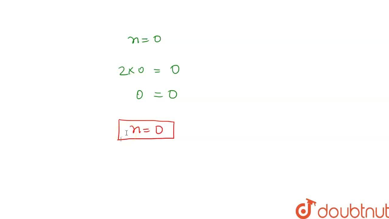 If n is a whole number such that n+n=n ,\ t h e n\ n=?  (a) 1   (b) 2 (c) 3 (d) none of these