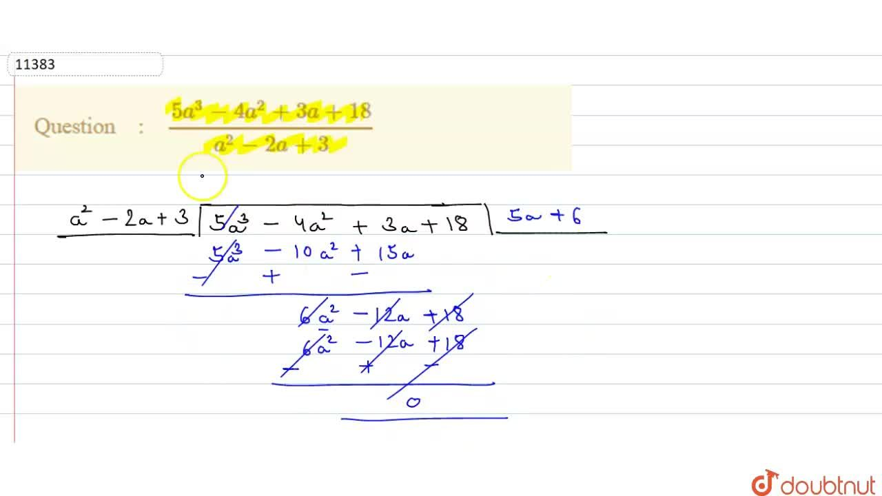 Solution for (5a^3-4a^2+3a+18),(a^2-2a+3)