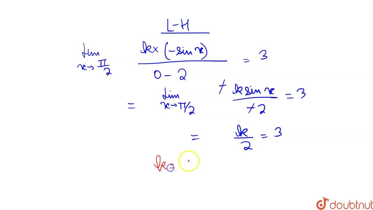 Solution for Let f(x) ={((kcosx),(pi-2x), if ,x!=pi,2),(3 ,if