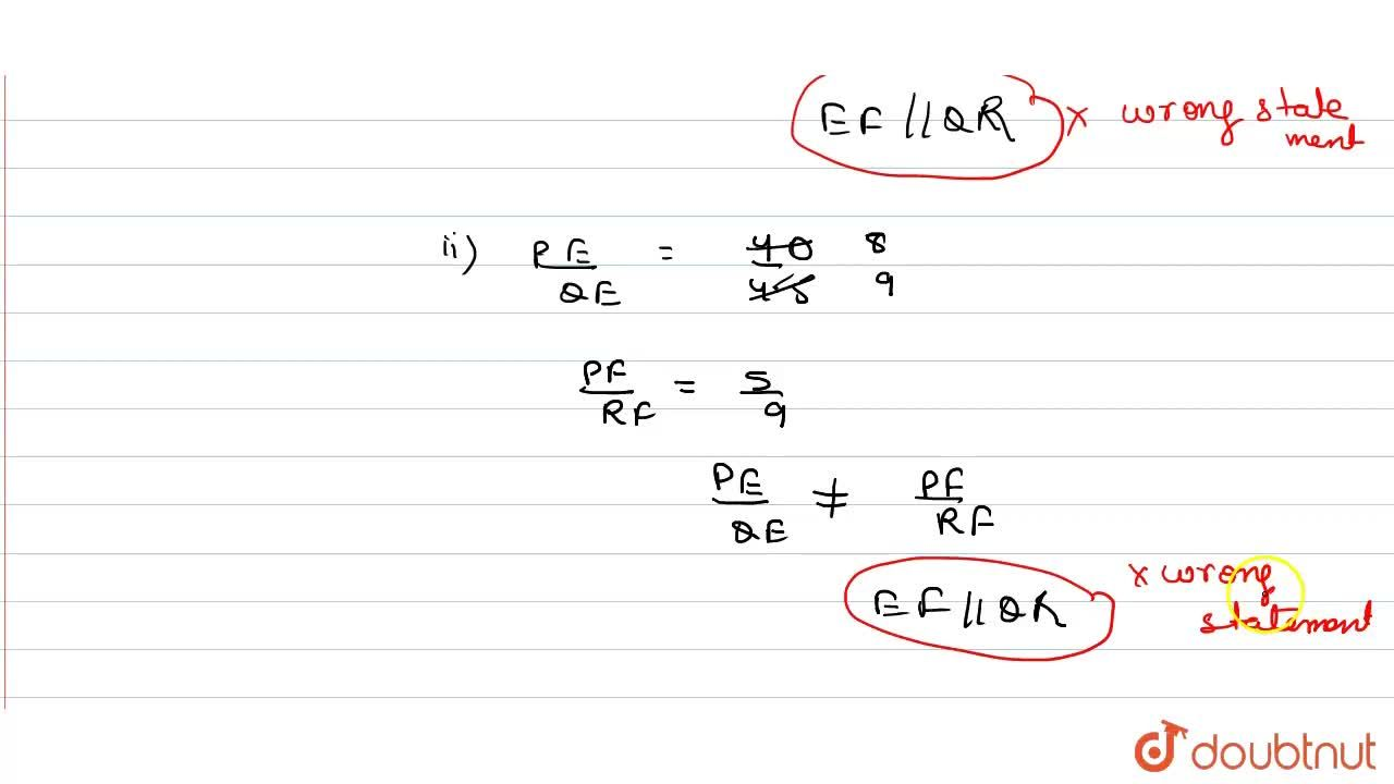 E  and F are points on the sides PQ and PR respectively of DeltaP Q R.  For each of the following cases, state whether EF || QR: <br>(i) PE = 3.9 cm. EQ = 3 cm. PF = 3.6 cm  and FR = 2.4 <br>(ii)  PE = 4 cm. QE = 4.5 cm. PF = S cm and RF = 9 cm<br>(iii) PQ = 1.28 cm, PR = 2.56 cm, PE = 0.18 cm and PF = 0.36 cm