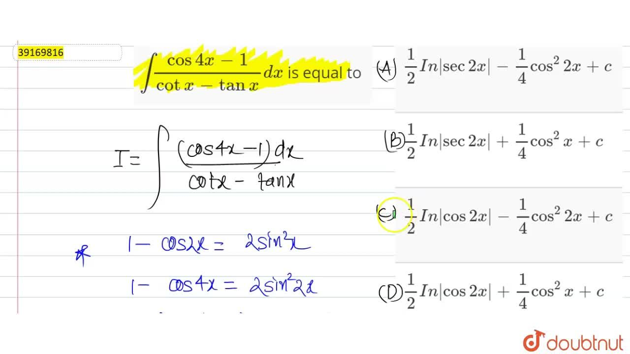 Solution for int(cos4x-1),(cotx-tanx)dx is equal to