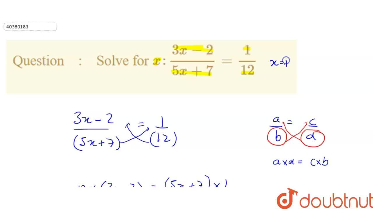 Solution for Solve for x : (3x -2),(5x + 7) = (1),(12)