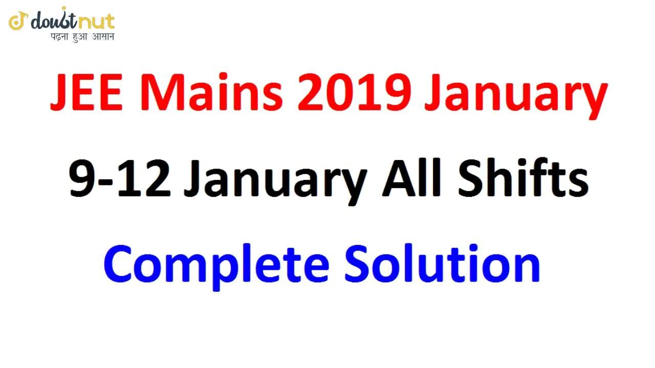 JEE Mains 2019 January | All Shifts | Complete Paper Solution