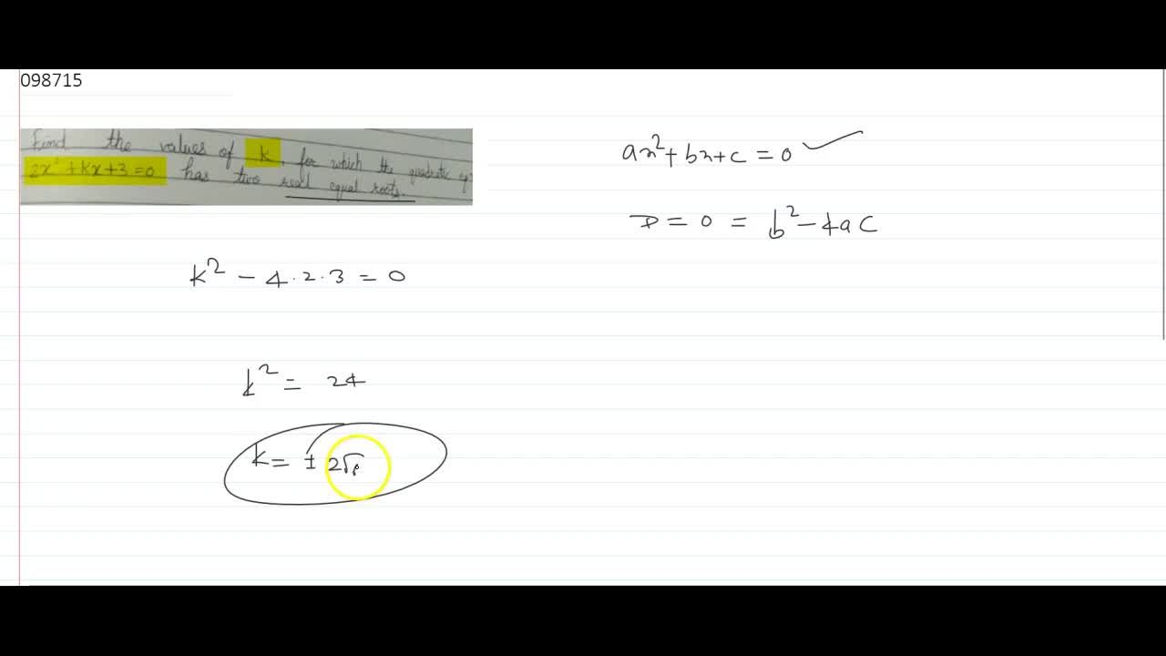 find the values k for which the quadratic equation 2x^2 + Kx +3=0 has two real equal roots