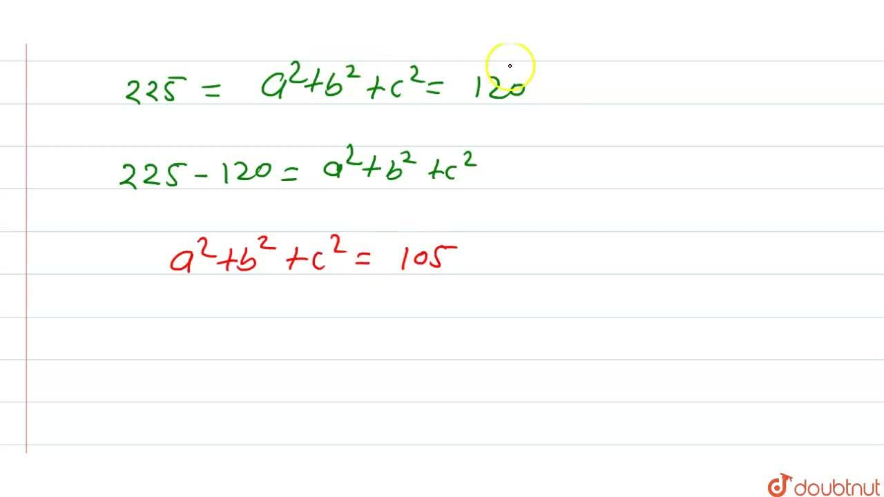 Solution for If a+b+c=15, ab+bc+ca=60 then a^2+b^2+c^2=