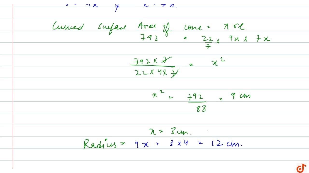 The radius and slant height of a cone are in the   ratio of 4:7. If its curved surface area is 792\ c m^2, find the radius. (U s e\ pi=(22),7)