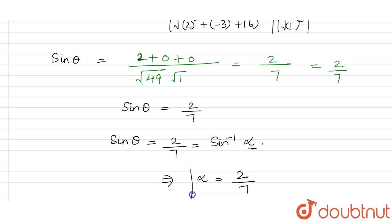 Solution for The plane 2x-3y+6z-11=0 makes an angle sin^(-1)