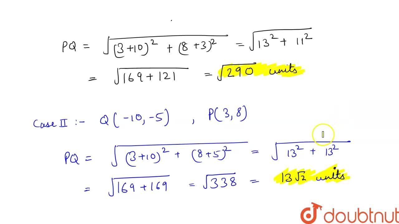 If the points A(2,-4) is equidistant from P (3,8) and Q (-10,y), then find the value of y . Also , find distance PQ.