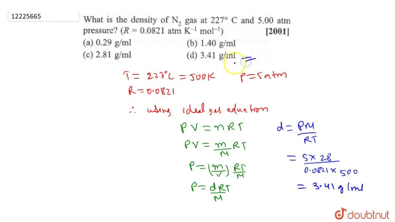 Solution for What is the density of N_(2) gas at 227^(@)C an