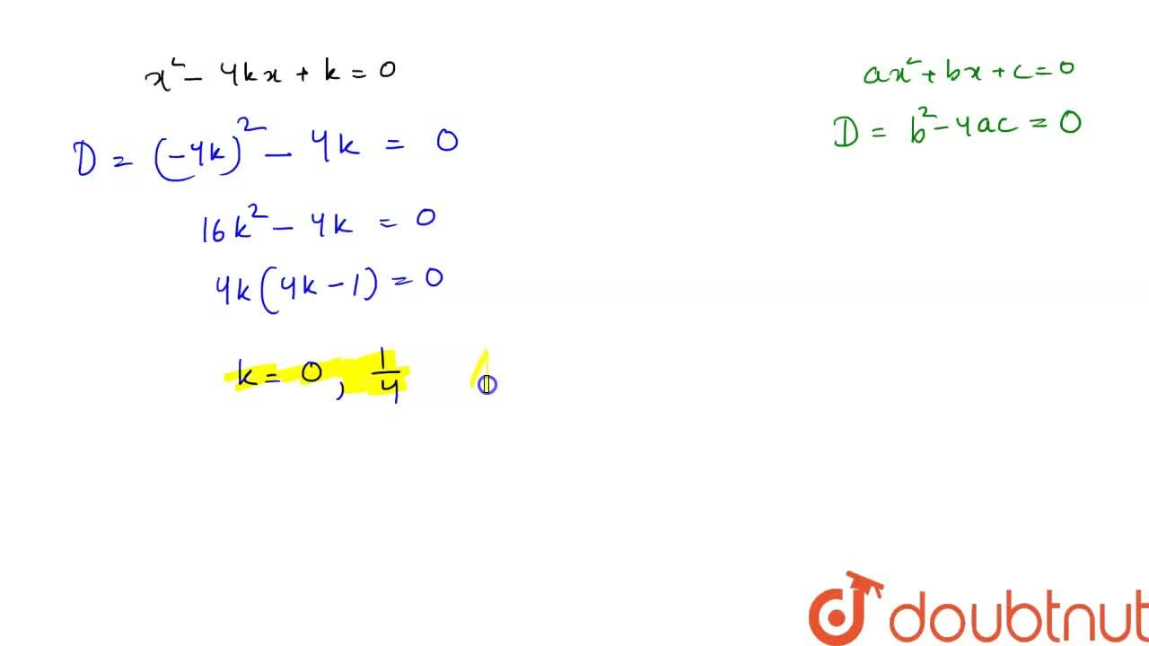 Find the value(s) of k so that, the quadratic equation x^2 - 4kx + k = 0 has equal roots.