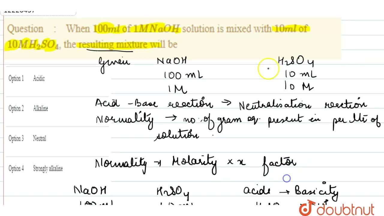 Solution for When 100 ml of 1 M NaOH solution is mixed with