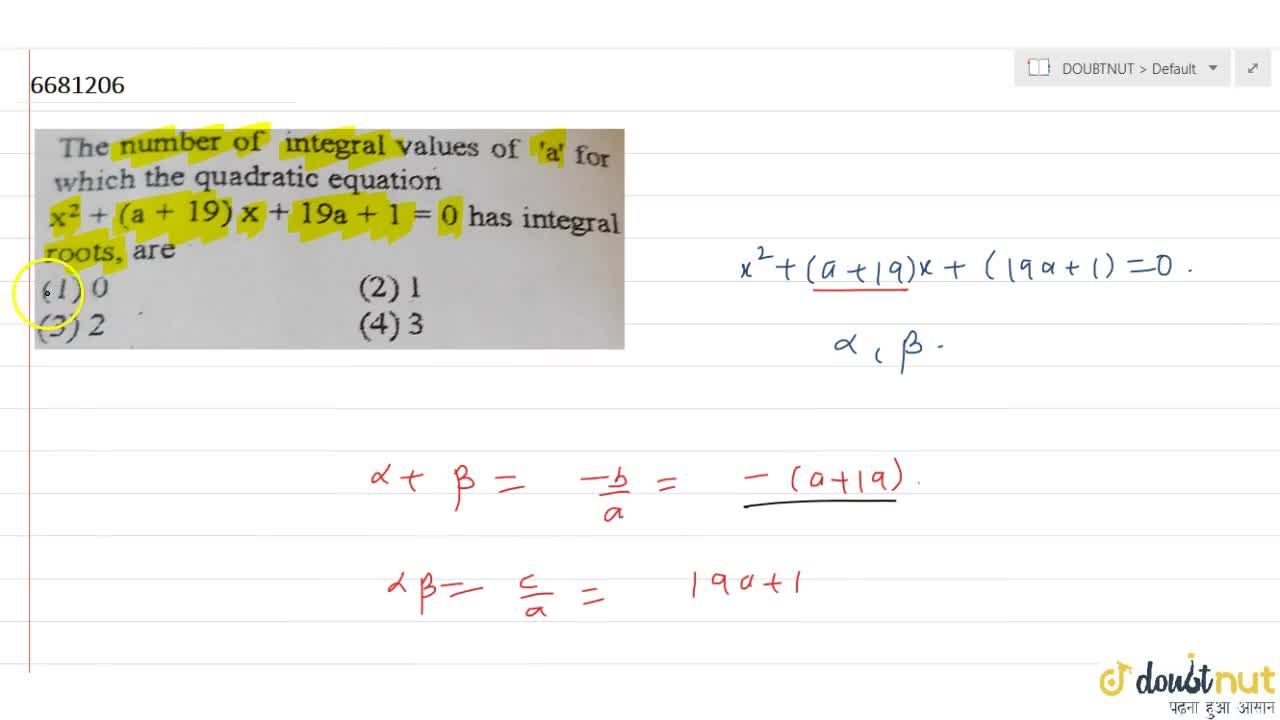 Solution for The number of integral values of 'a' for which t