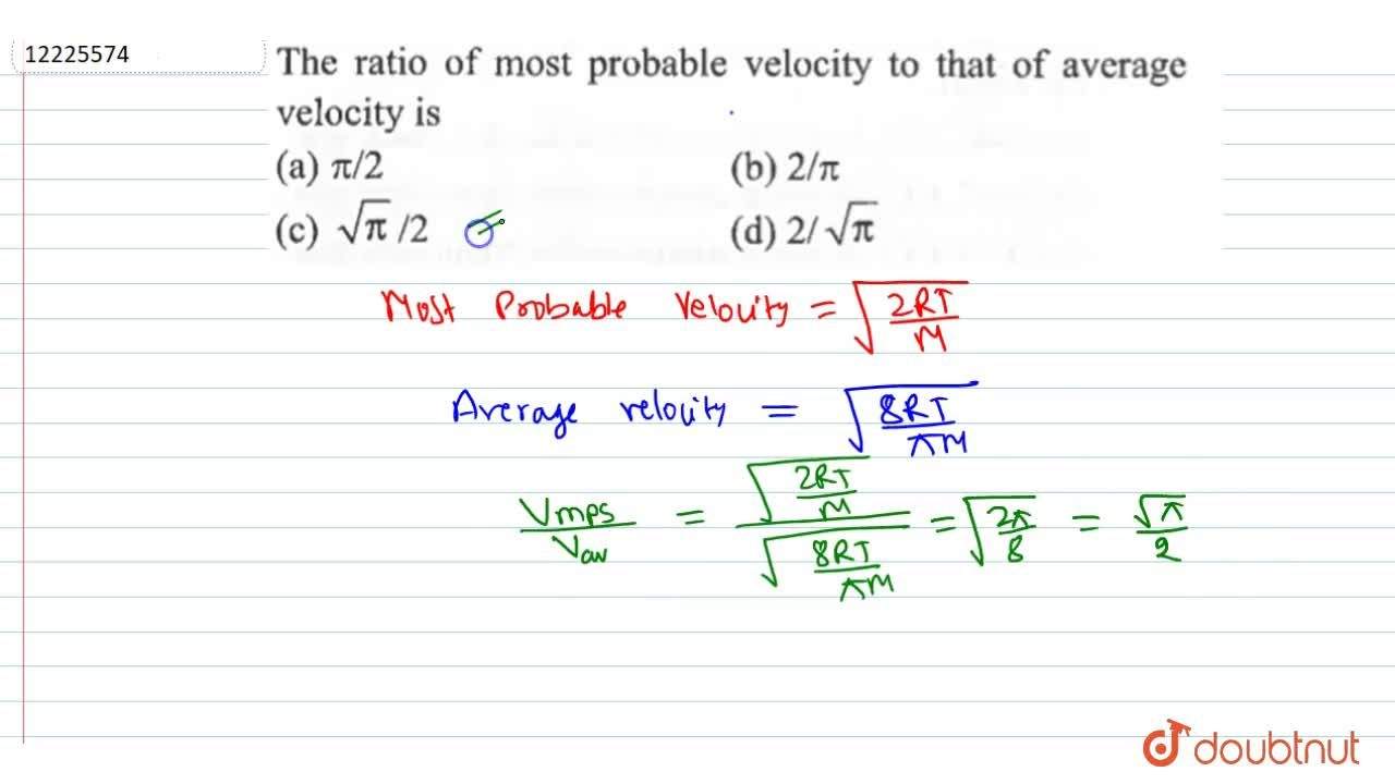 Solution for The ratio of most probable velocity to that of ave