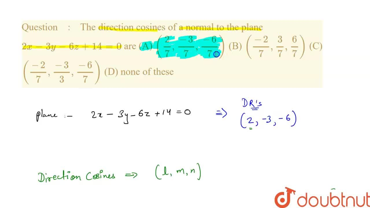 Solution for The direction cosines of a normal to the plane 2x
