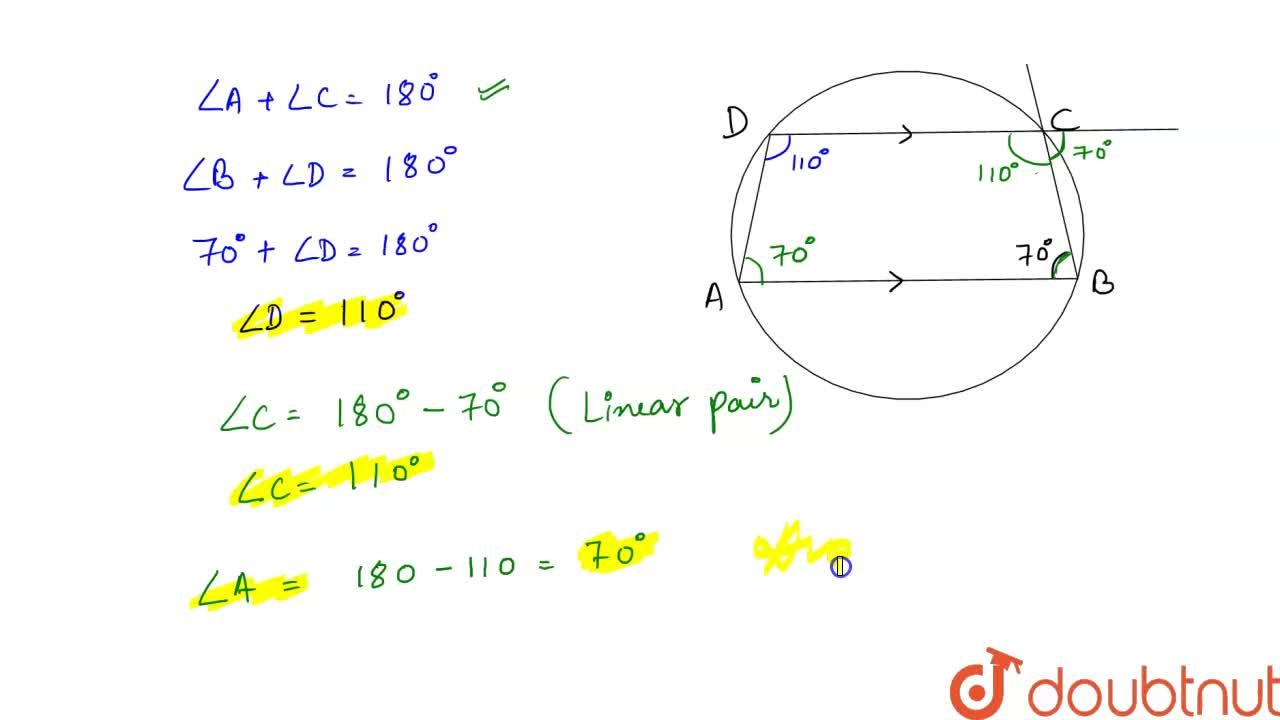 In a cyclic   quadrilateral A B C D, if AB || CD\ a n d\ ,_B=70^0, find the remaining angles.