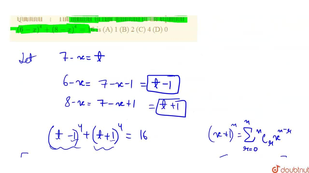 The number of real solutions of the equation (6-x)^4+(8-x)^4=16 is (A) 1 (B) 2 (C) 4 (D) 0
