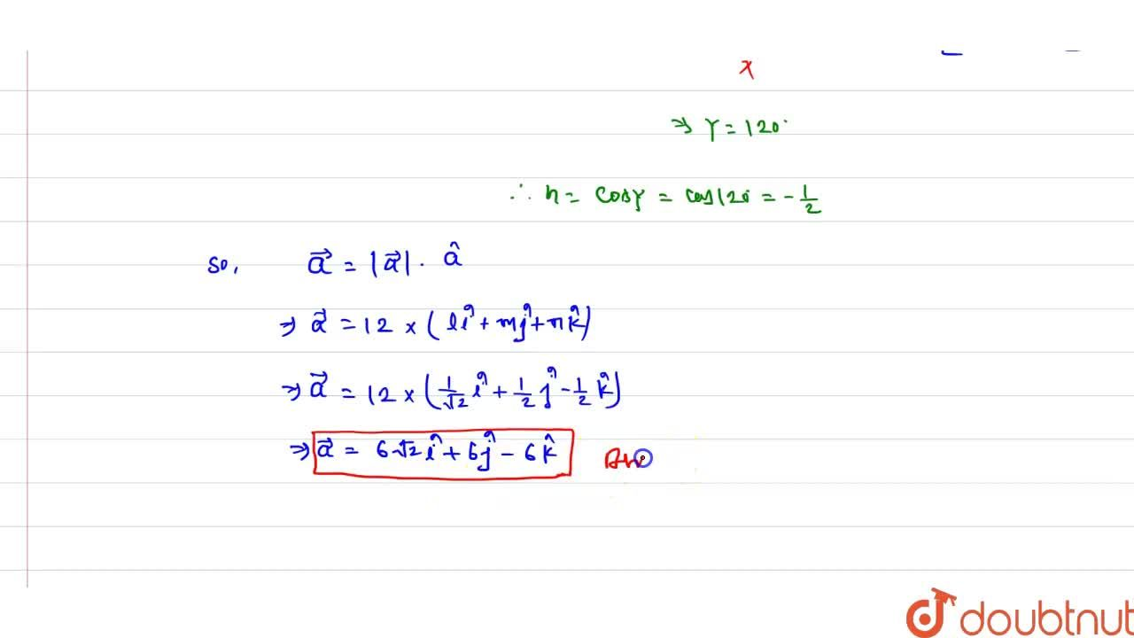 Write a vector of magnitude 12   units which makes 45^0 angle with X-axis 60^0 angle with Y-axis and an obtuse angle with Z-axis.