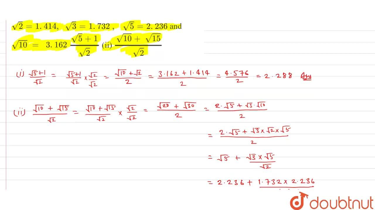 Find the value to three places of decimals of each   of the following. It is given that sqrt(2)=1. 414 ,\ \ sqrt(3)=1. 732\ ,\ \ \ sqrt(5)=2. 236 and sqrt(10)\ =\ \ 3. 162  (sqrt(5)+1),(sqrt(2))  (ii) (sqrt(10)+\ sqrt(15)),(sqrt(2))