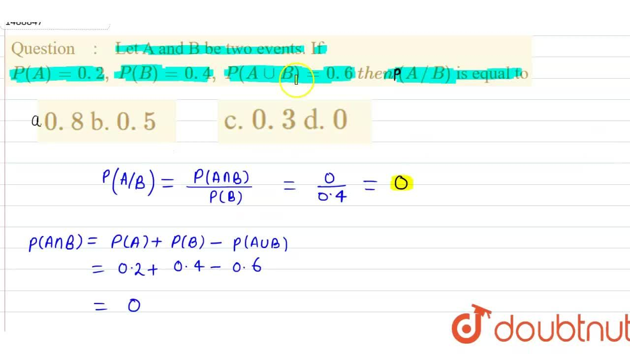 Solution for Let A and B be two events. If P(A)=0. 2 ,\ P(B)=0