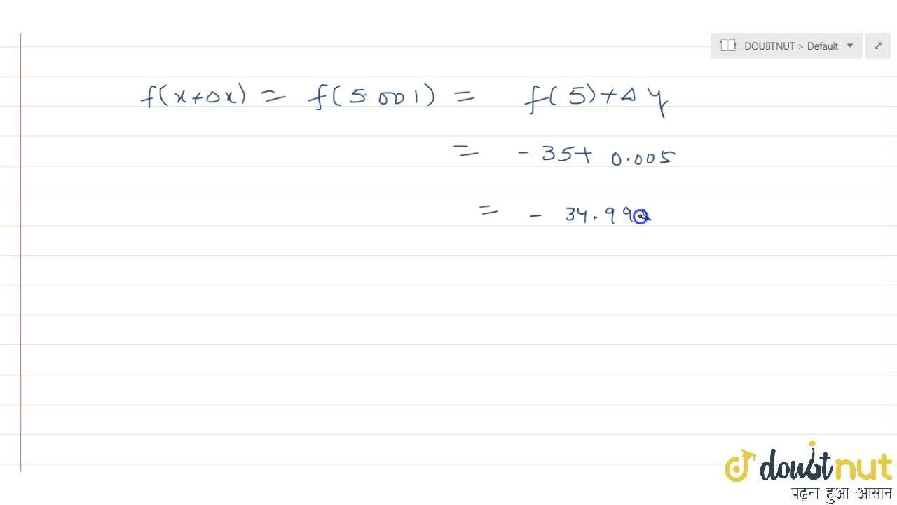 Solution for Find the approximate value of f (5. 001), where