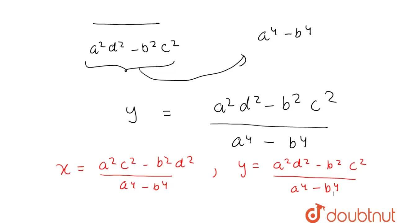 Solve the following   system of equations by method of cross-multiplication: a^2x+b^2y=c^2,\ \ \ \ b^2x+a^2y=d^2