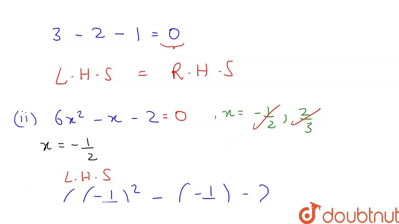 In each of   the following determine whether the given values are solution of the given   equation or not: 3x^2-2x-1=0,\ \ x=1  (ii) 6x^2-x-2=0,\ \ x=-1,,2,\ \ x=2,,3