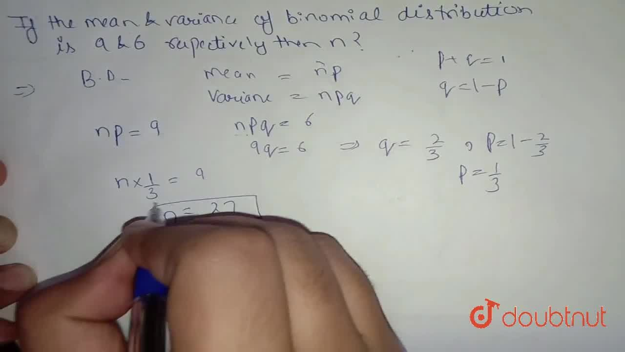 Solution for If the mean and variance of a binomial distributio